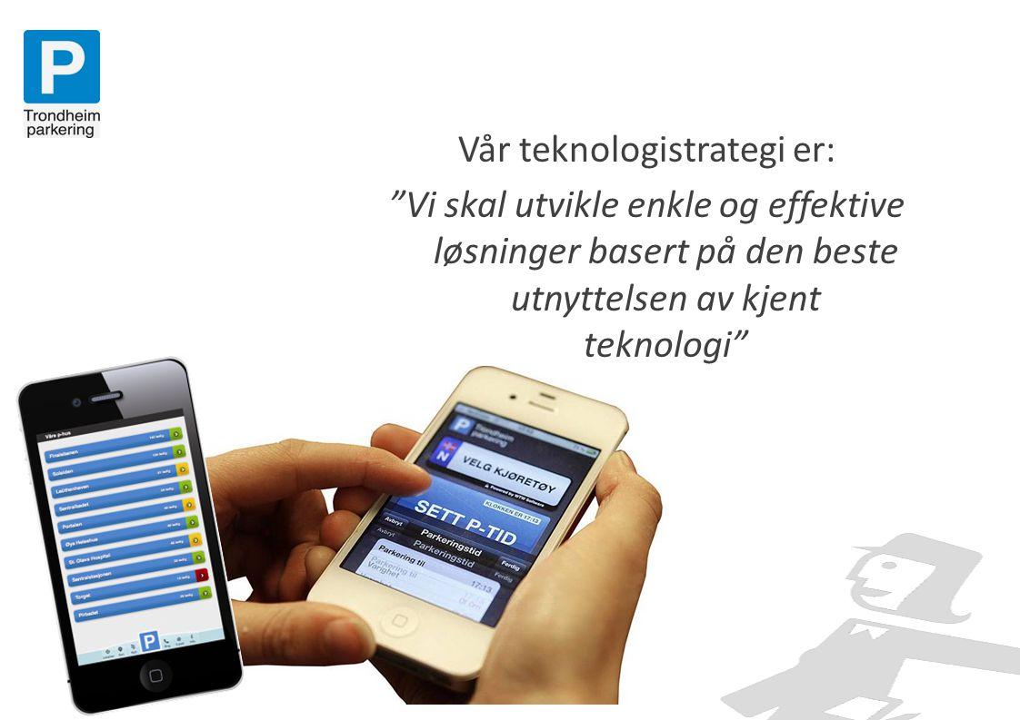 Vår teknologistrategi er: Vi skal utvikle enkle og effektive løsninger basert på den beste utnyttelsen av kjent teknologi
