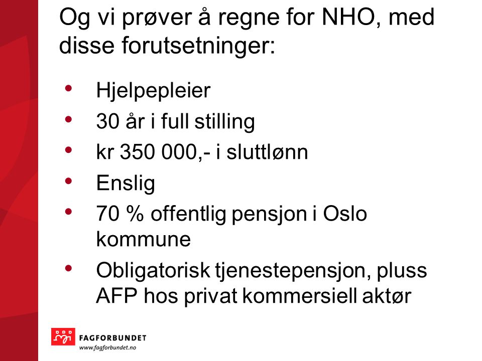 Og vi prøver å regne for NHO, med disse forutsetninger: