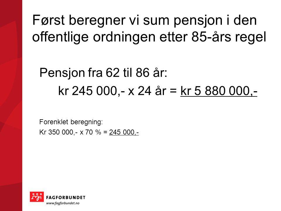 Først beregner vi sum pensjon i den offentlige ordningen etter 85-års regel