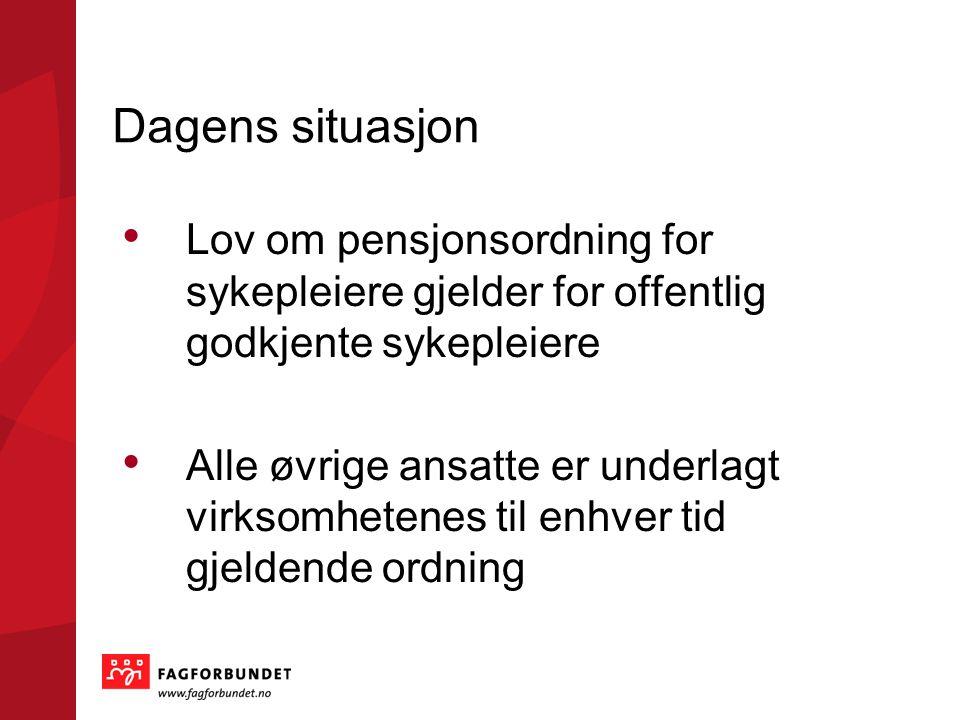 Dagens situasjon Lov om pensjonsordning for sykepleiere gjelder for offentlig godkjente sykepleiere.