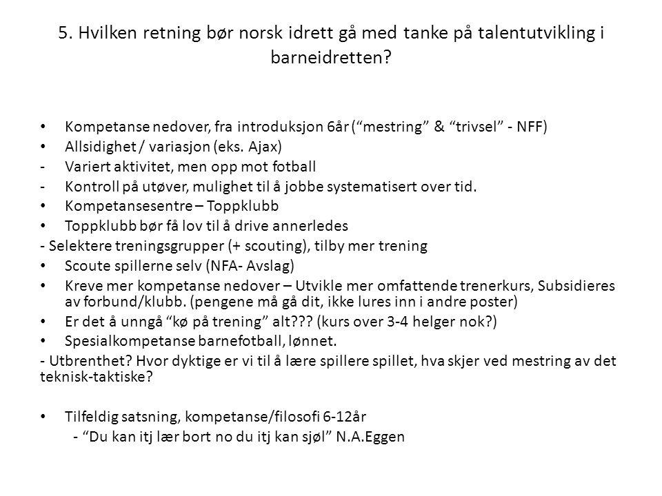 5. Hvilken retning bør norsk idrett gå med tanke på talentutvikling i barneidretten