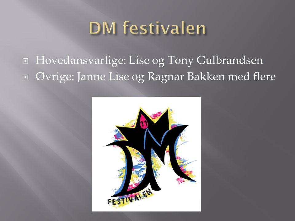 DM festivalen Hovedansvarlige: Lise og Tony Gulbrandsen