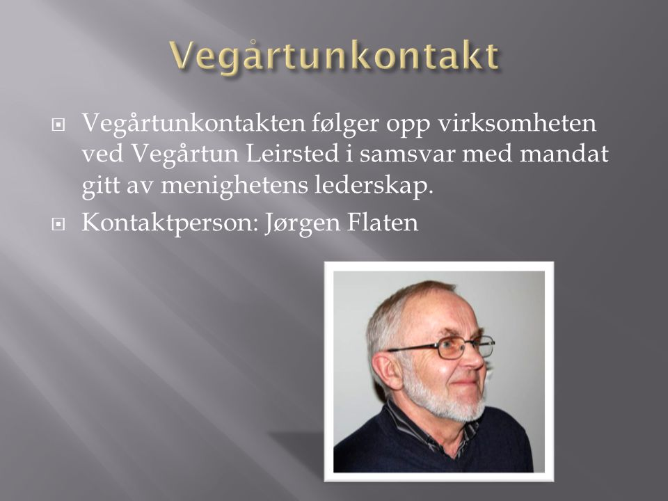 Vegårtunkontakt Vegårtunkontakten følger opp virksomheten ved Vegårtun Leirsted i samsvar med mandat gitt av menighetens lederskap.