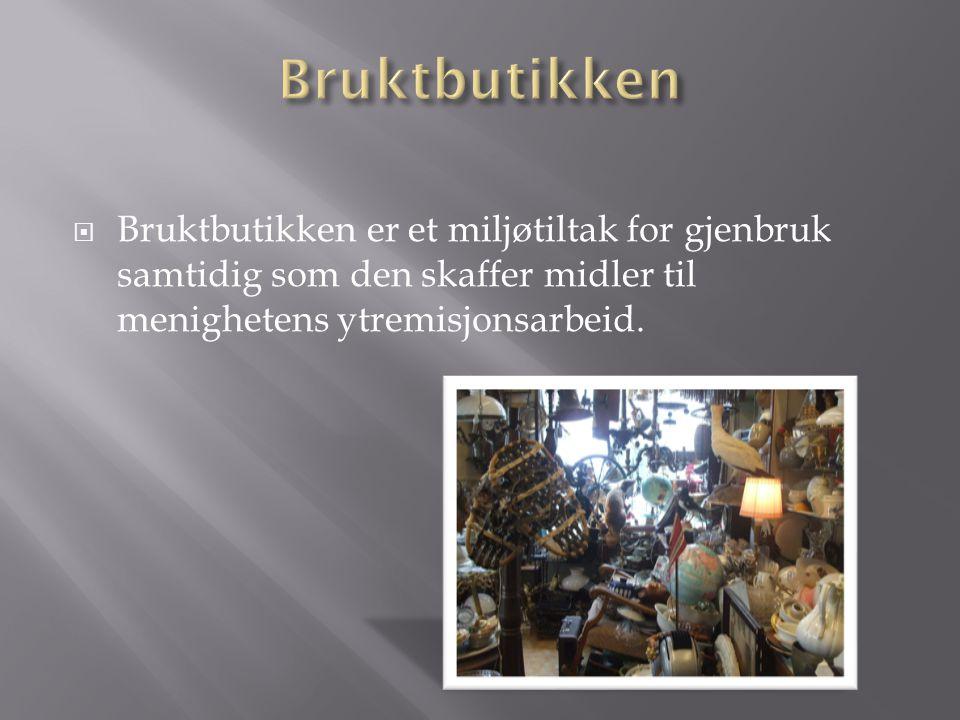 Bruktbutikken Bruktbutikken er et miljøtiltak for gjenbruk samtidig som den skaffer midler til menighetens ytremisjonsarbeid.