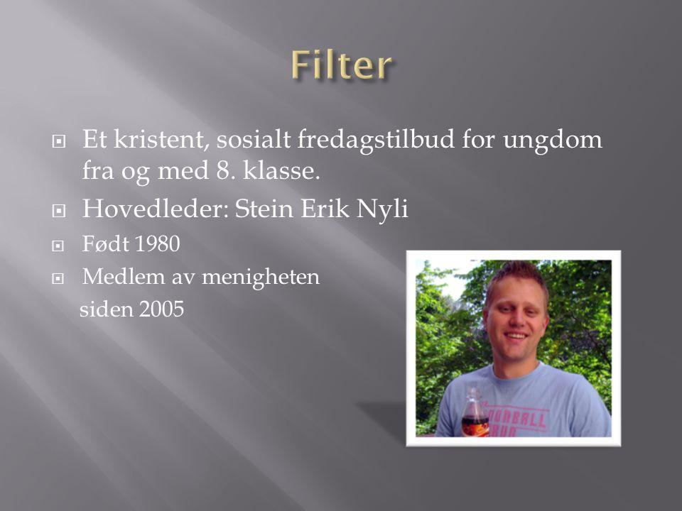 Filter Et kristent, sosialt fredagstilbud for ungdom fra og med 8. klasse. Hovedleder: Stein Erik Nyli.
