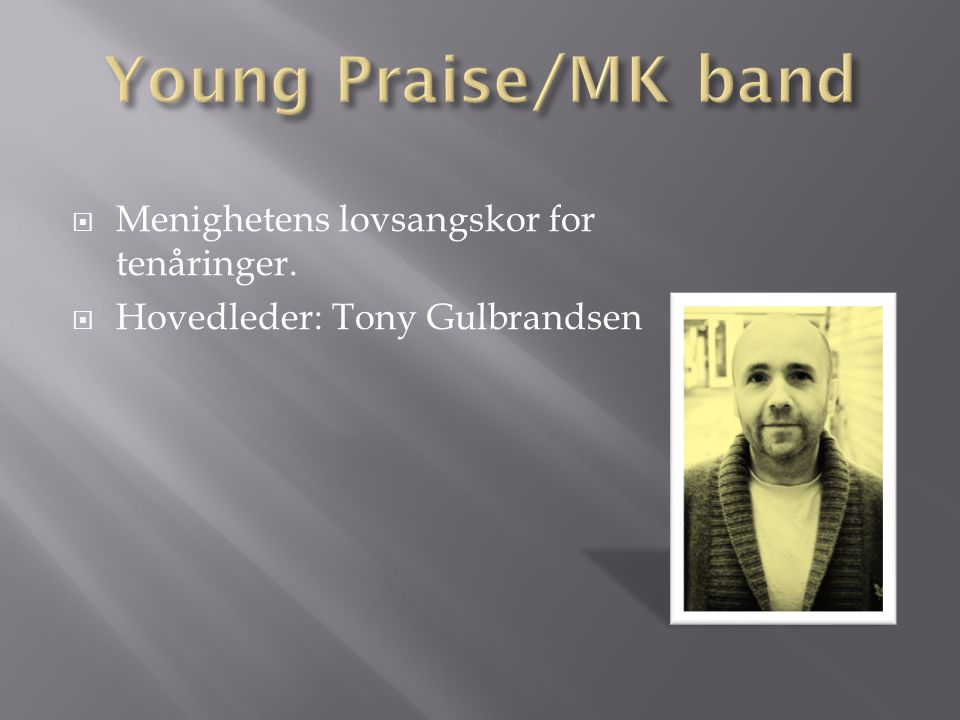 Young Praise/MK band Menighetens lovsangskor for tenåringer.