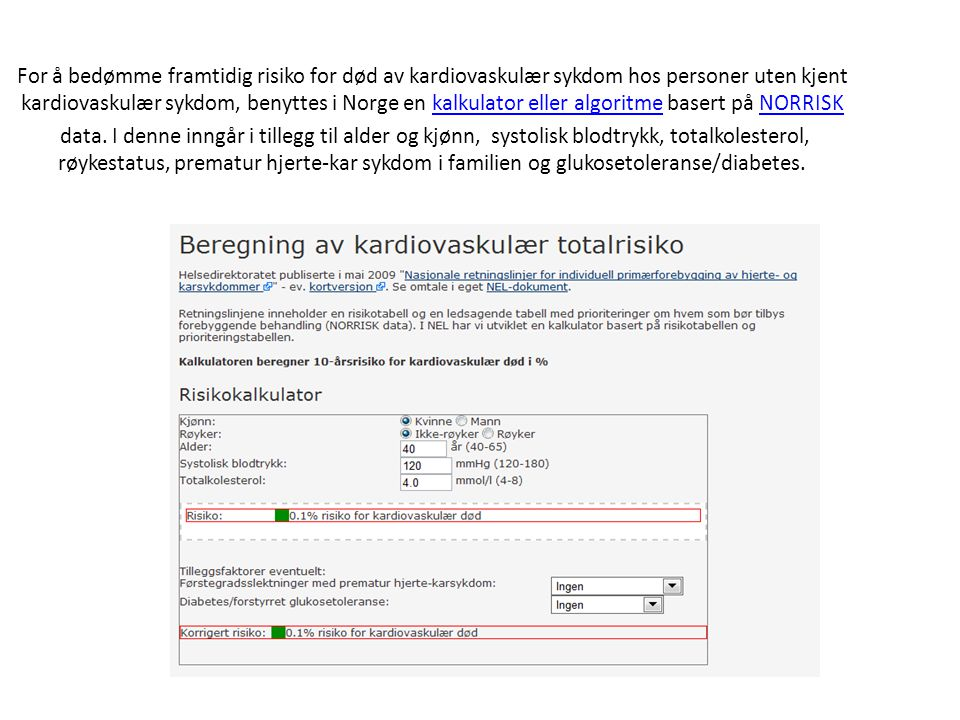 For å bedømme framtidig risiko for død av kardiovaskulær sykdom hos personer uten kjent kardiovaskulær sykdom, benyttes i Norge en kalkulator eller algoritme basert på NORRISK data.