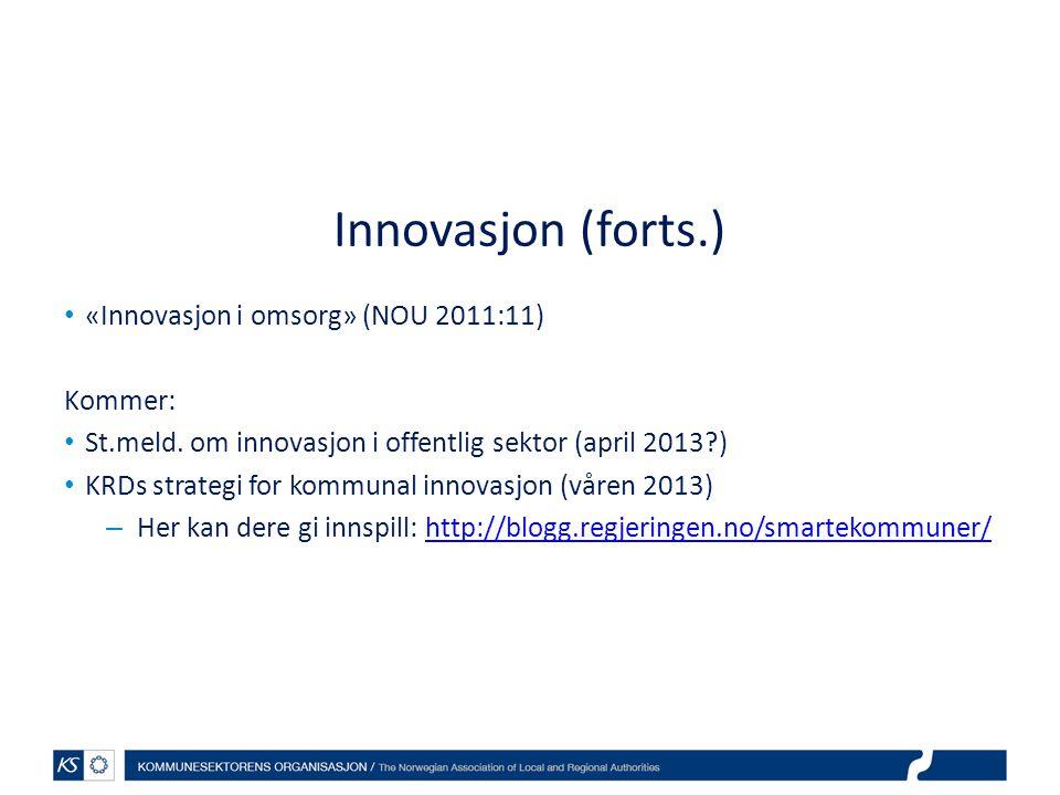 Innovasjon (forts.) «Innovasjon i omsorg» (NOU 2011:11) Kommer: