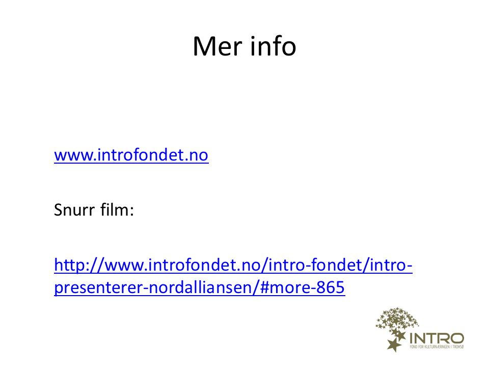 Mer info www.introfondet.no Snurr film: http://www.introfondet.no/intro-fondet/intro-presenterer-nordalliansen/#more-865