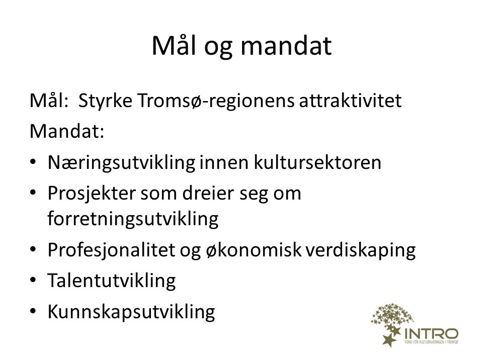 Mål og mandat Mål: Styrke Tromsø-regionens attraktivitet Mandat: