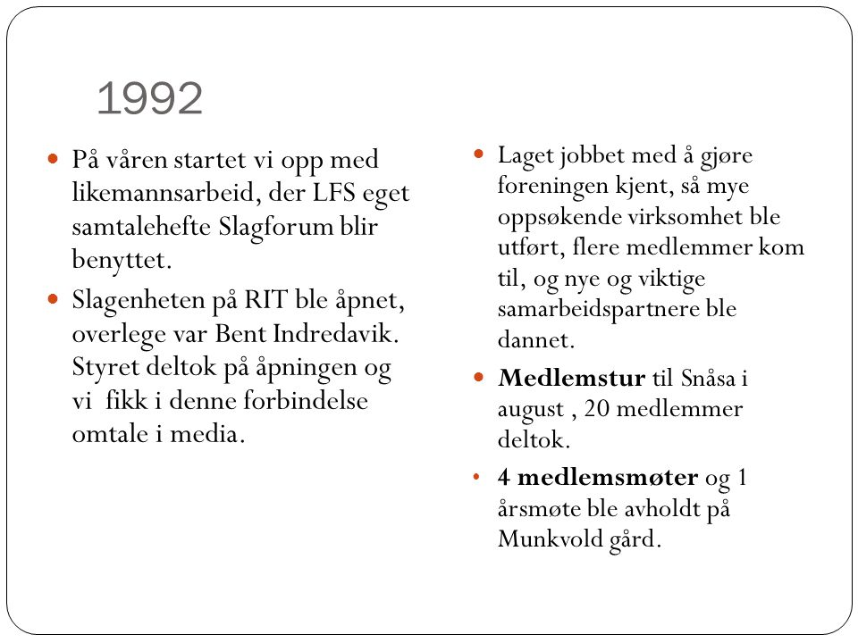 1992 På våren startet vi opp med likemannsarbeid, der LFS eget samtalehefte Slagforum blir benyttet.