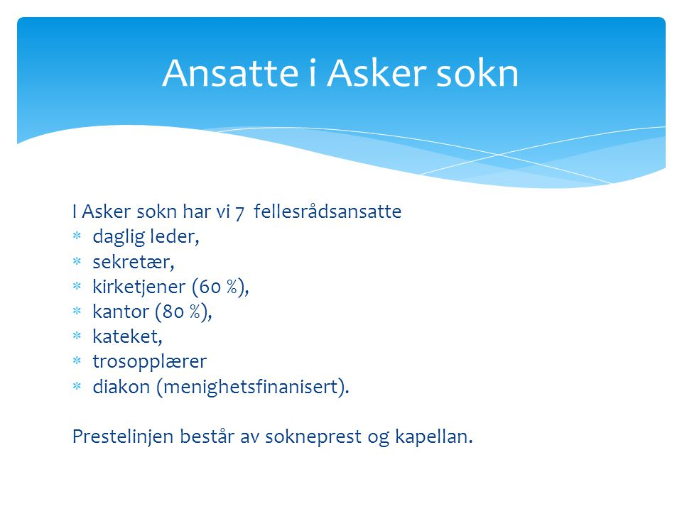Ansatte i Asker sokn I Asker sokn har vi 7 fellesrådsansatte