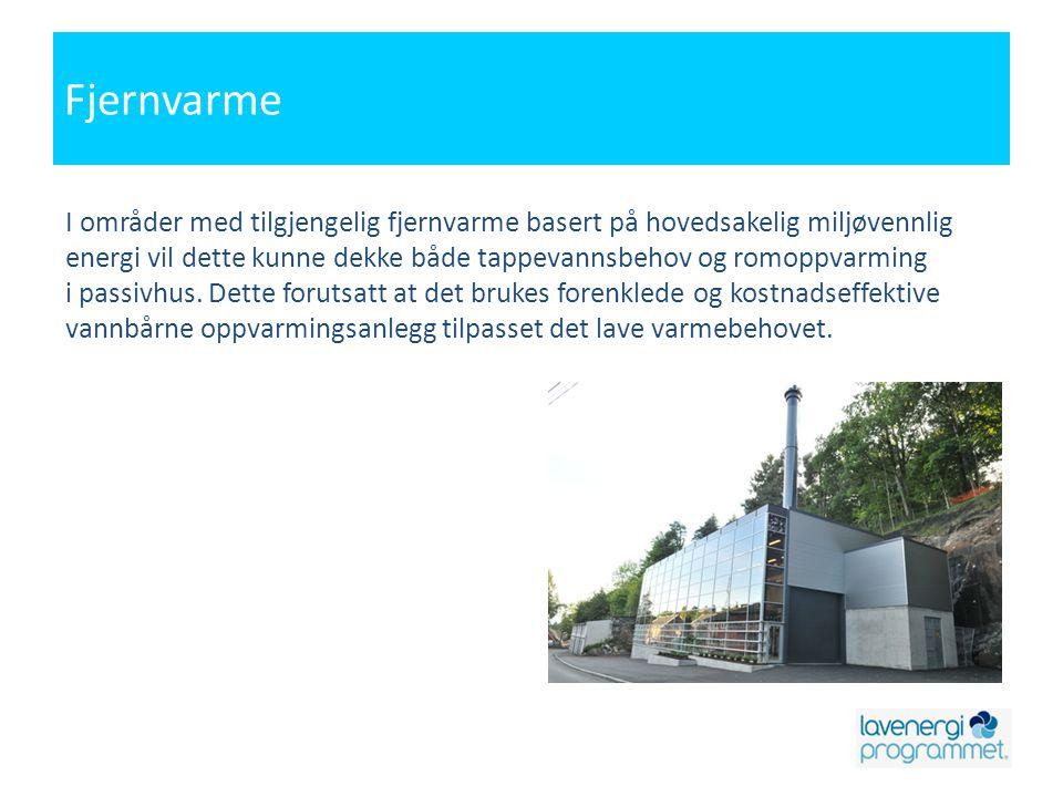 Fjernvarme I områder med tilgjengelig fjernvarme basert på hovedsakelig miljøvennlig.