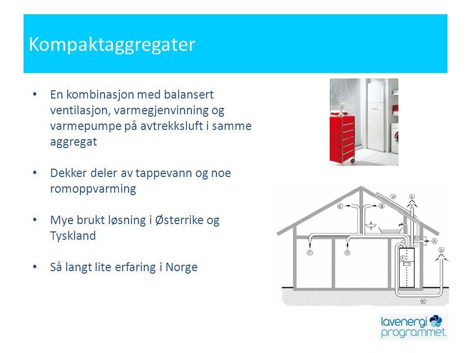 Kompaktaggregater En kombinasjon med balansert ventilasjon, varmegjenvinning og varmepumpe på avtrekksluft i samme aggregat.