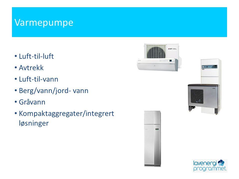 Varmepumpe Luft-til-luft Avtrekk Luft-til-vann Berg/vann/jord- vann