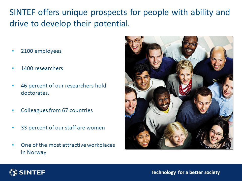 SINTEF offers unique prospects for people with ability and drive to develop their potential.