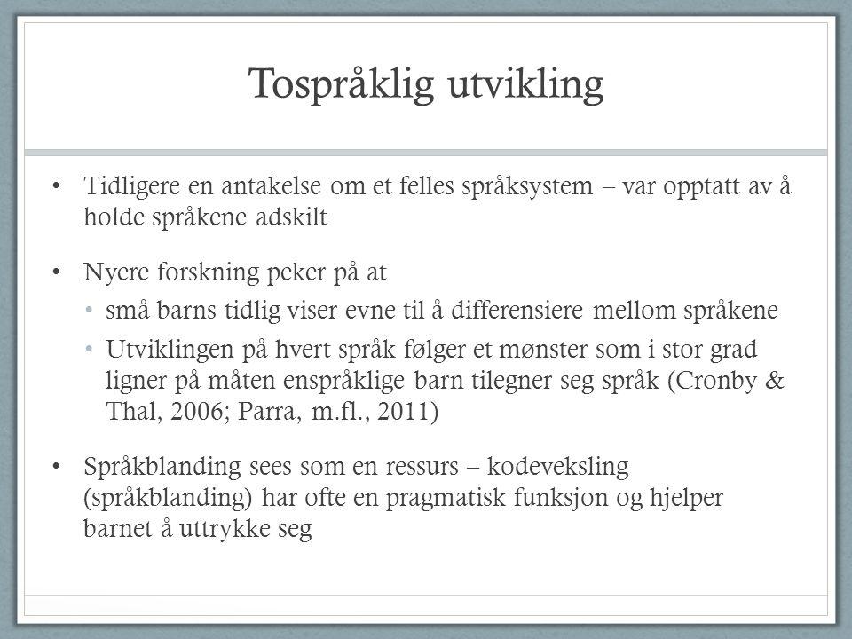 Tospråklig utvikling Tidligere en antakelse om et felles språksystem – var opptatt av å holde språkene adskilt.