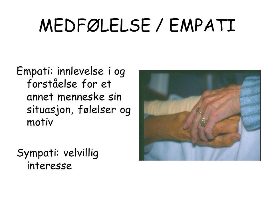 MEDFØLELSE / EMPATI Empati: innlevelse i og forståelse for et annet menneske sin situasjon, følelser og motiv.