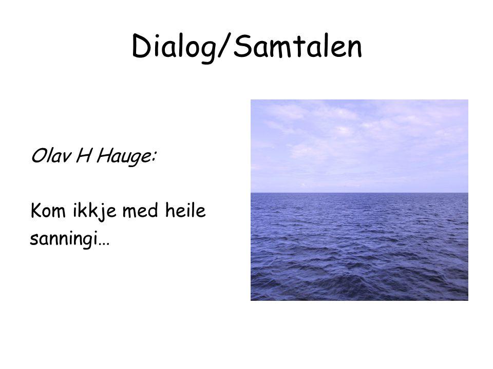 Dialog/Samtalen Olav H Hauge: Kom ikkje med heile sanningi…