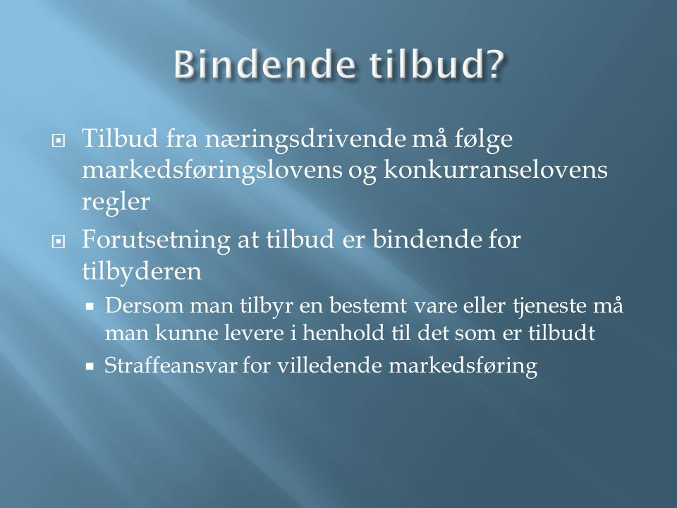 Bindende tilbud Tilbud fra næringsdrivende må følge markedsføringslovens og konkurranselovens regler.