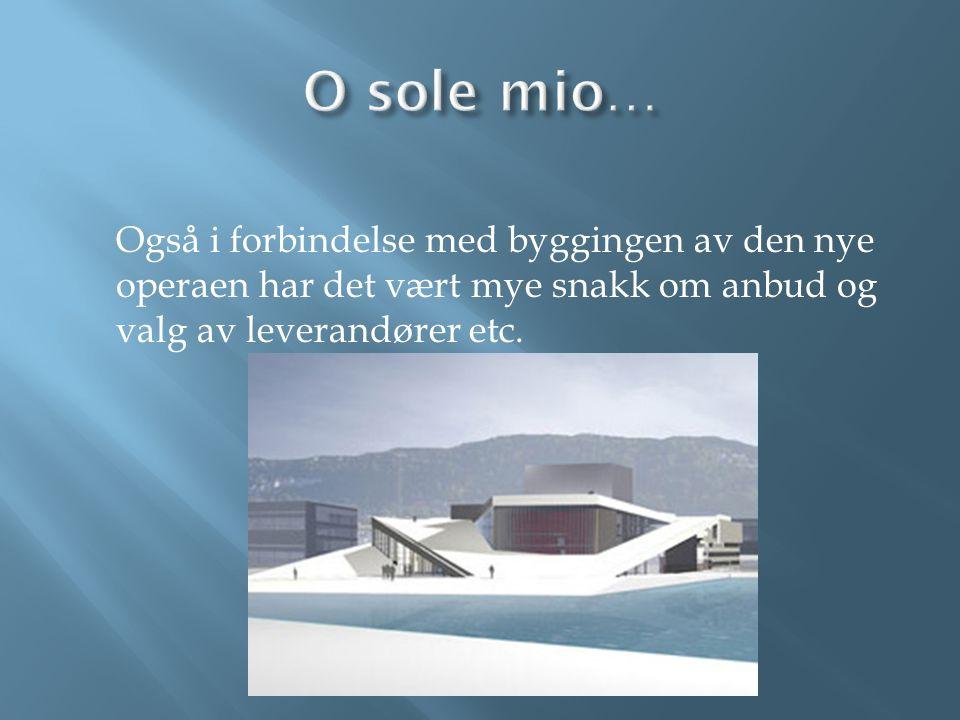 O sole mio… Også i forbindelse med byggingen av den nye operaen har det vært mye snakk om anbud og valg av leverandører etc.