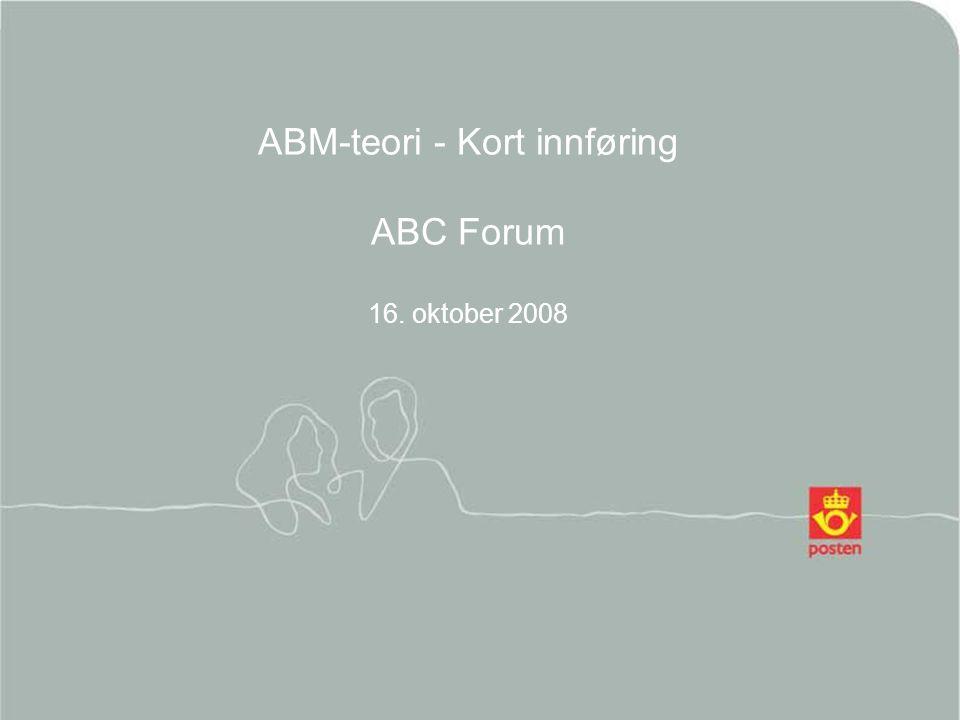 ABM-teori - Kort innføring ABC Forum 16. oktober 2008