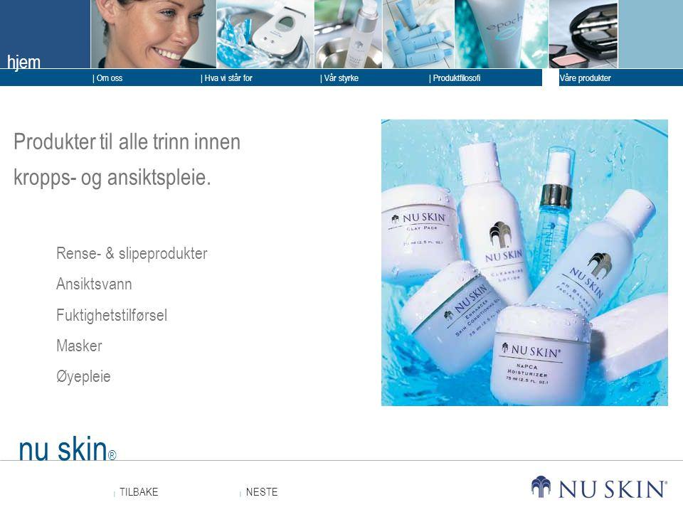 nu skin® Produkter til alle trinn innen kropps- og ansiktspleie.