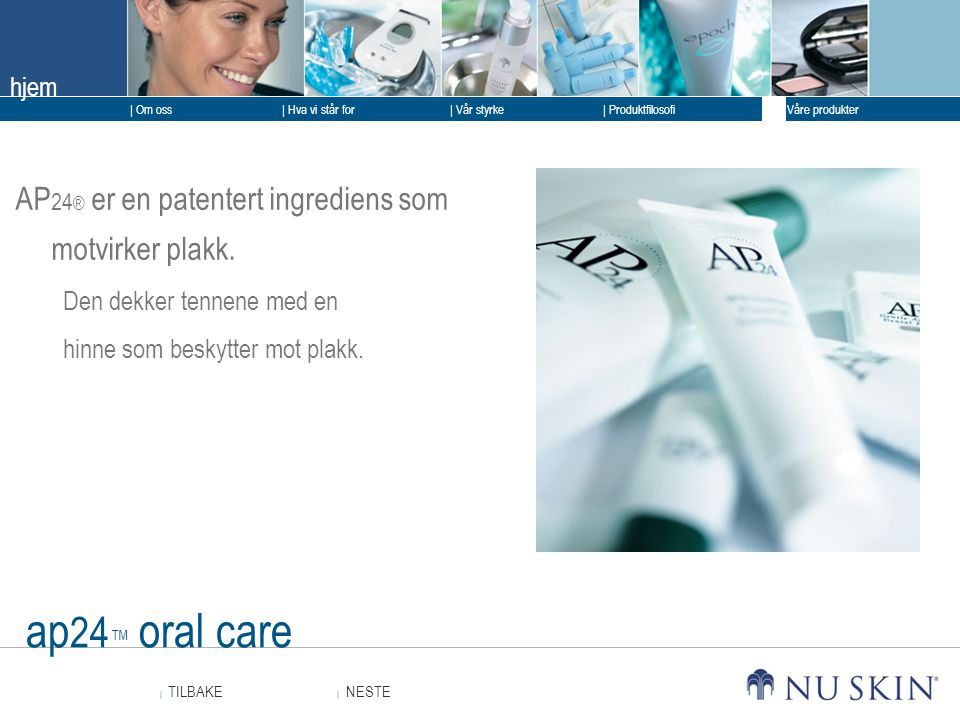 ap24™ oral care AP24® er en patentert ingrediens som motvirker plakk.