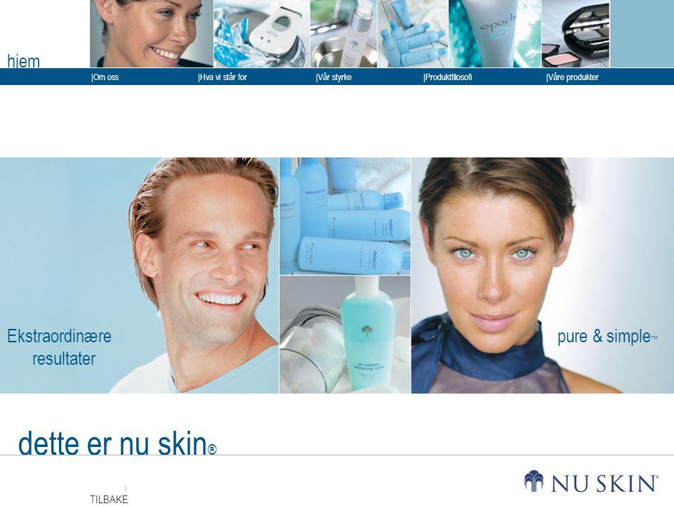 dette er nu skin® hjem Ekstraordinære resultater pure & simple™