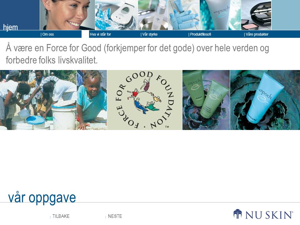 Å være en Force for Good (forkjemper for det gode) over hele verden og forbedre folks livskvalitet.