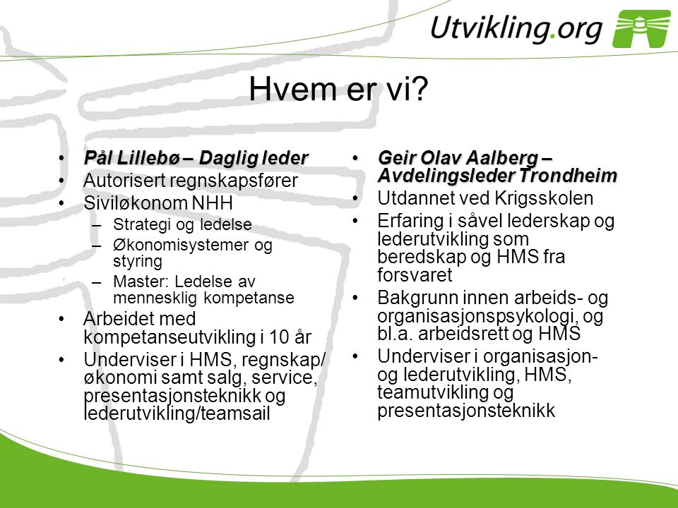 Hvem er vi Pål Lillebø – Daglig leder Autorisert regnskapsfører