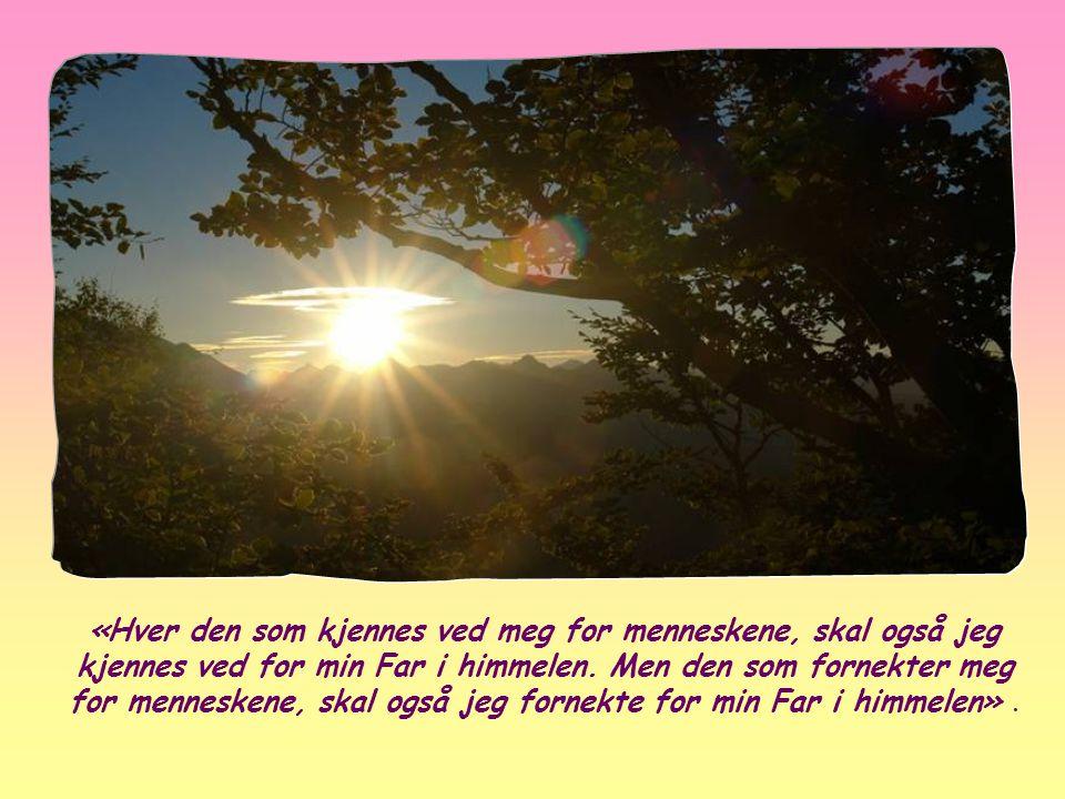 «Hver den som kjennes ved meg for menneskene, skal også jeg kjennes ved for min Far i himmelen.