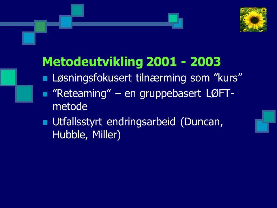 Metodeutvikling 2001 - 2003 Løsningsfokusert tilnærming som kurs