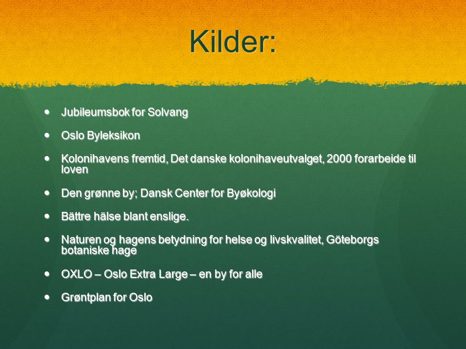 Kilder: Jubileumsbok for Solvang Oslo Byleksikon