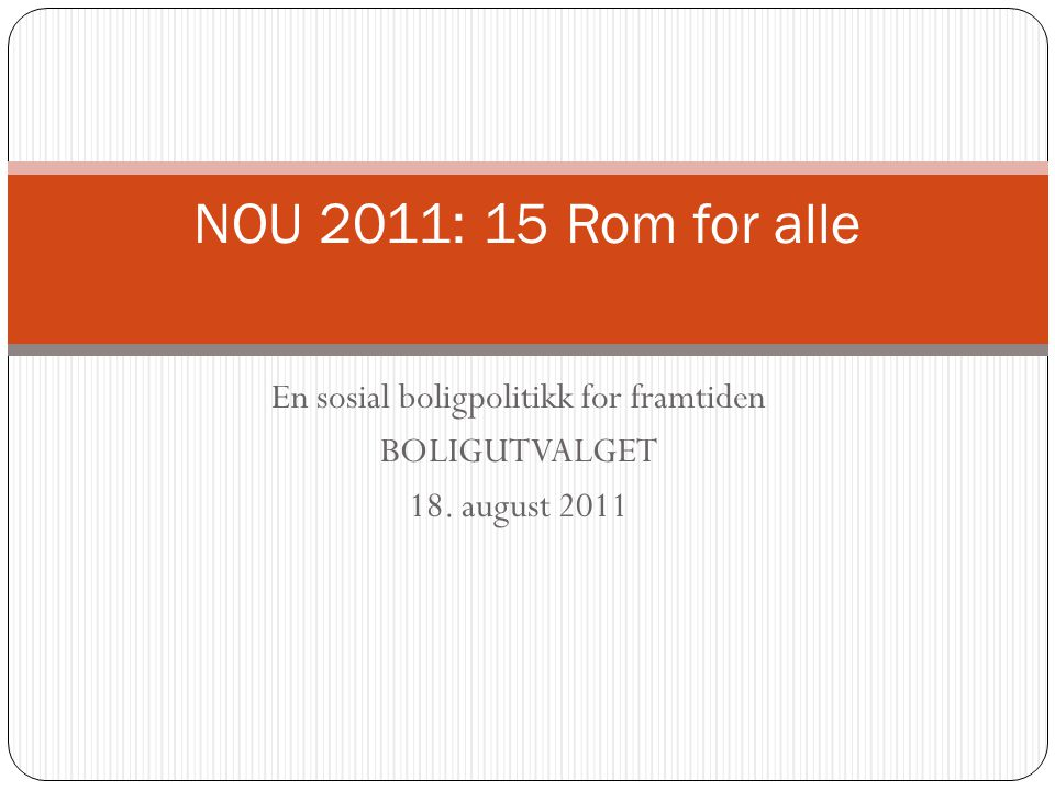 En sosial boligpolitikk for framtiden BOLIGUTVALGET 18. august 2011