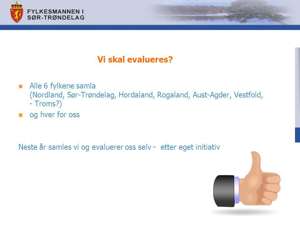 Vi skal evalueres Alle 6 fylkene samla (Nordland, Sør-Trøndelag, Hordaland, Rogaland, Aust-Agder, Vestfold, - Troms )