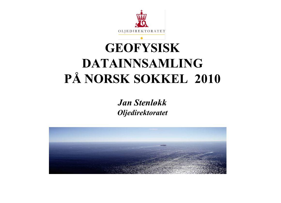 03.04.2017 GEOFYSISK DATAINNSAMLING PÅ NORSK SOKKEL 2010 Jan Stenløkk Oljedirektoratet