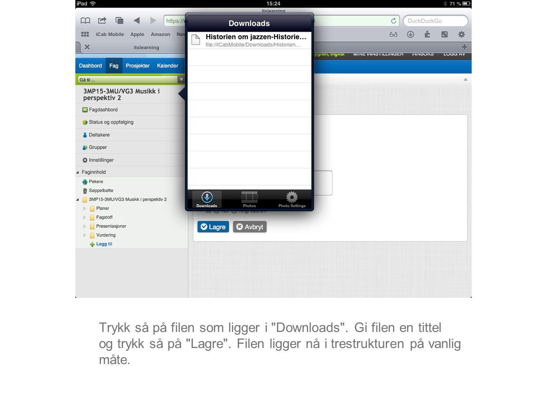 Trykk så på filen som ligger i Downloads . Gi filen en tittel