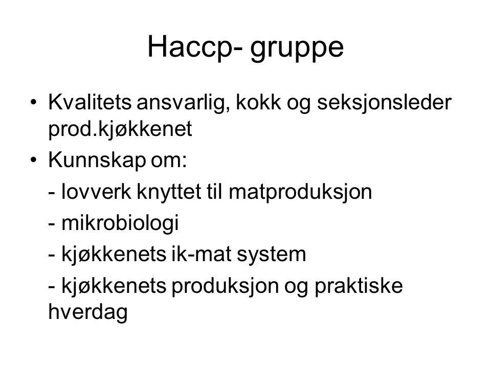 Haccp- gruppe Kvalitets ansvarlig, kokk og seksjonsleder prod.kjøkkenet. Kunnskap om: - lovverk knyttet til matproduksjon.