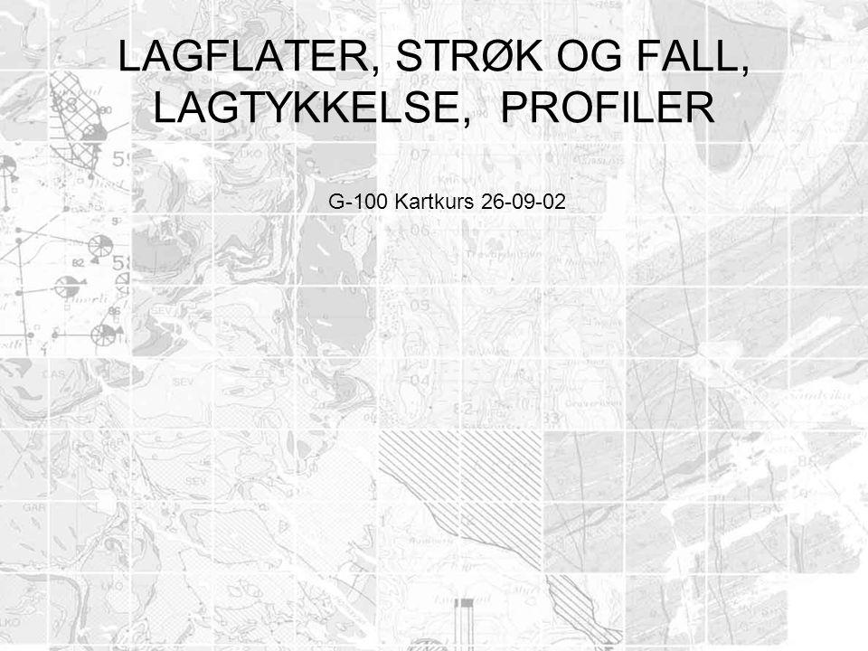 LAGFLATER, STRØK OG FALL, LAGTYKKELSE, PROFILER