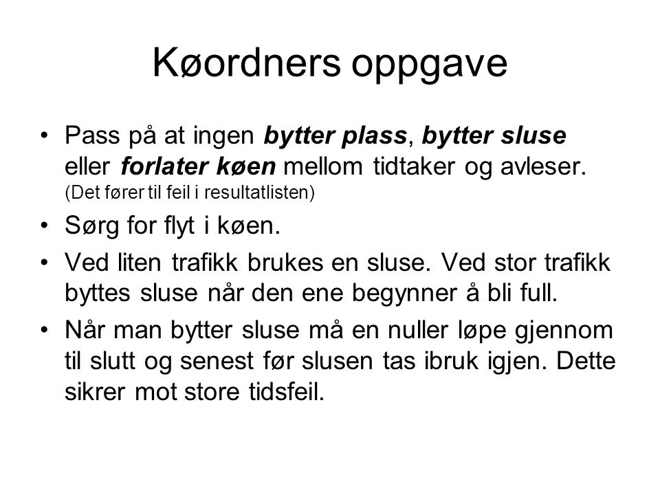 Køordners oppgave Pass på at ingen bytter plass, bytter sluse eller forlater køen mellom tidtaker og avleser. (Det fører til feil i resultatlisten)