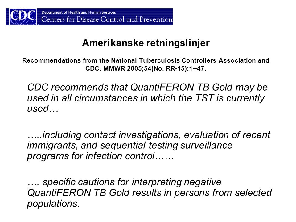 Amerikanske retningslinjer Recommendations from the National Tuberculosis Controllers Association and CDC. MMWR 2005;54(No. RR-15):1--47.