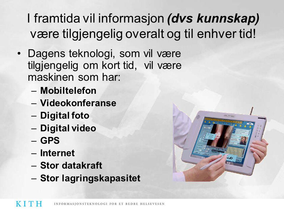 I framtida vil informasjon (dvs kunnskap) være tilgjengelig overalt og til enhver tid!