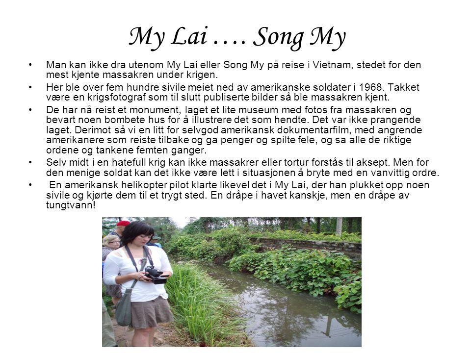 My Lai …. Song My Man kan ikke dra utenom My Lai eller Song My på reise i Vietnam, stedet for den mest kjente massakren under krigen.