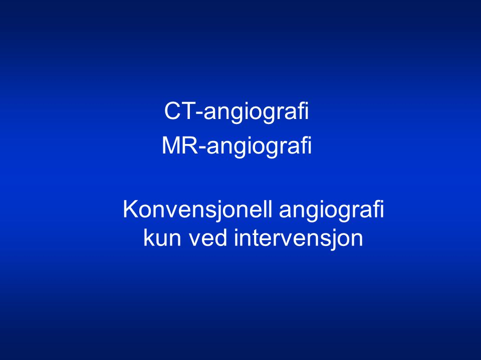 Konvensjonell angiografi kun ved intervensjon
