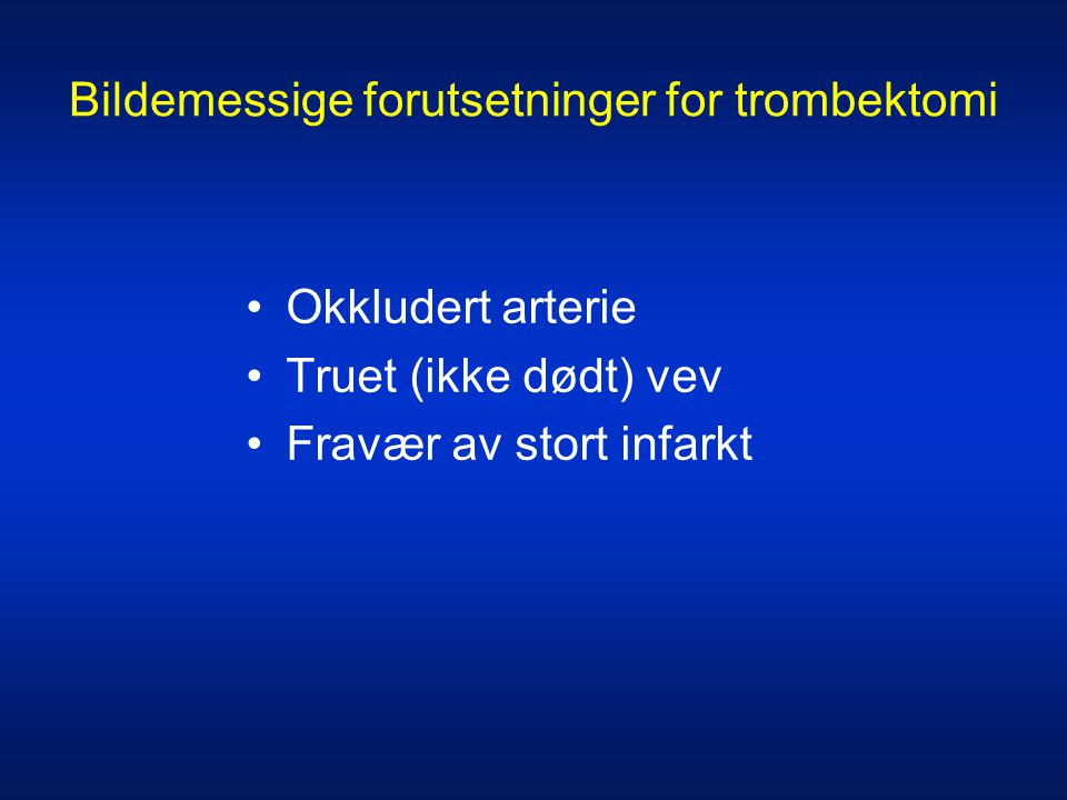 Bildemessige forutsetninger for trombektomi