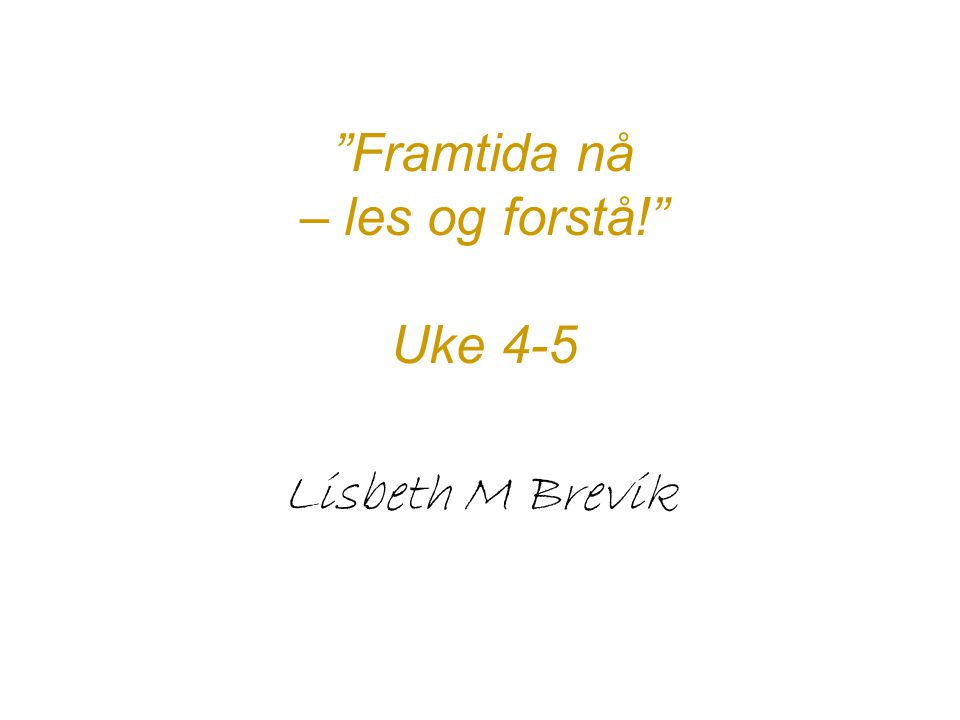 Framtida nå – les og forstå! Uke 4-5