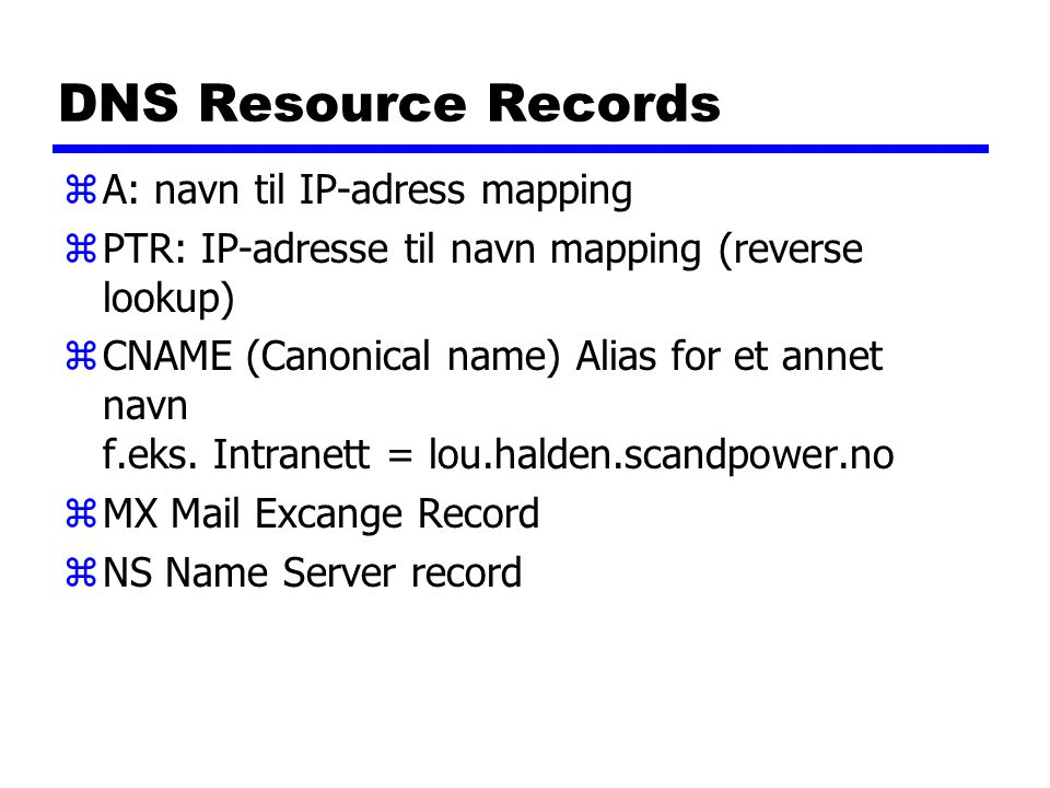 DNS Resource Records A: navn til IP-adress mapping