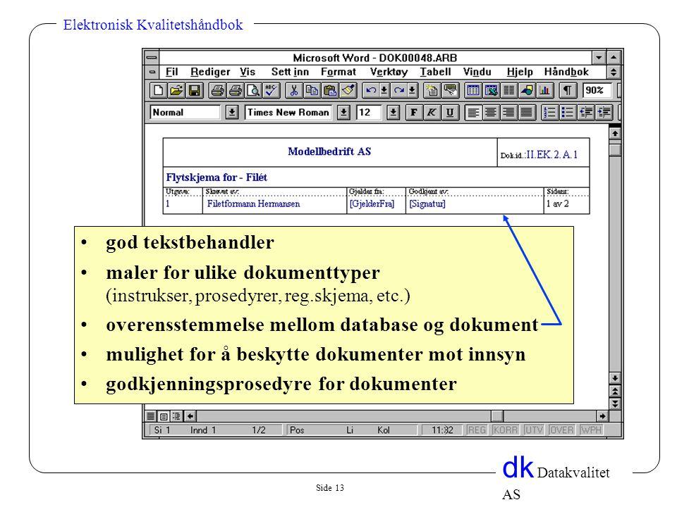 god tekstbehandler maler for ulike dokumenttyper (instrukser, prosedyrer, reg.skjema, etc.) overensstemmelse mellom database og dokument.