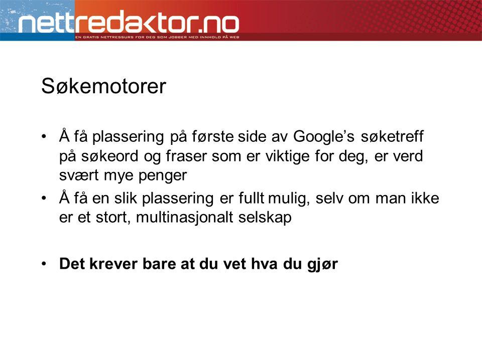 Søkemotorer Å få plassering på første side av Google's søketreff på søkeord og fraser som er viktige for deg, er verd svært mye penger.